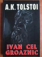 Anticariat: Alexei Tolstoi - Ivan cel groaznic