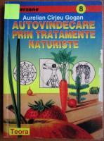 Anticariat: Aurelian Carjeu Gogan - Autovindecare prin tratamente naturiste