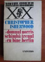 Anticariat: Christopher Isherwood - Domnul Norris schimba trenul. Cu bine, Berlin