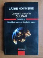 Dumitru Constantin Dulcan - Catre noi insine
