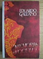 Eduardo Galeano - Memoria Focului