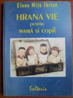 Anticariat: Elena Nita Ibrian - Hrana vie pentru mama si copil