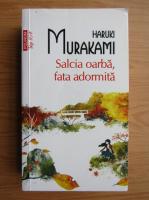 Anticariat: Haruki Murakami - Salcia oarba, fata adormita