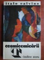 Anticariat: Italo Calvino - Cosmicomicarii. T-indice zero