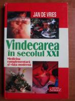 Jan de Vries - Vindecarea in secolul XXI. Medicina complementara si viata moderna