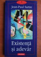 Jean Paul Sartre - Existenta si adevar