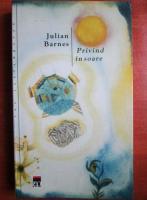 Julian Barnes - Privind in soare