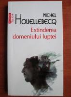Anticariat: Michel Houellebecq - Extinderea domeniului luptei (Top 10+)