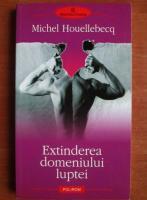 Anticariat: Michel Houellebecq - Extinderea domeniului luptei
