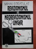 Anticariat: Mihai Stratulat - Revizionismul si neorevizionismul ungar