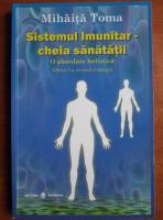 Mihaita Toma - Sistemul imunitar cheia sanatatii