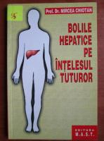 Mircea Chiotan - Bolile hepatice pe intelesul tuturor