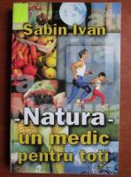 Sabin Ivan - Natura un medic pentru toti