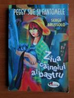 Anticariat: Serge Brussolo - Peggy Sue si fantomele. Ziua cainelui albastru