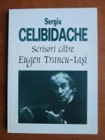 Sergiu Celibidache - Scrisori catre Eugen Trancu-Iasi