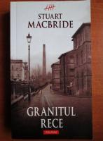 Anticariat: Stuart MacBride - Granitul rece