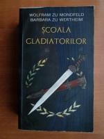 Wolfram Zu Mondfeld - Scoala gladiatorilor