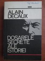 Alain Decaux - Dosarele secrete ale istoriei