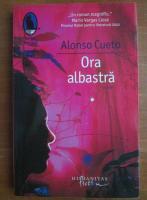 Anticariat: Alonso Cueto - Ora albastra