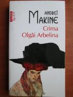 Anticariat: Andrei Makine - Crima Olgai Arbelina (Top 10+)