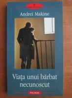 Anticariat: Andrei Makine - Viata unui barbat necunoscut