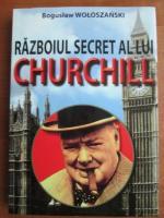Anticariat: Boguslaw Woloszanski - Razboiul secret al lui Churchill