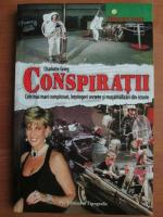 Anticariat: Charlotte Grieg - Conspiratii. Cele mai mari comploturi, intelegeri secrete si musamalizari din istorie