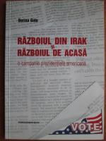 Anticariat: Dorina Gutu - Razboiul din Irak si razboiul de acasa. O campanie prezidentiala americana