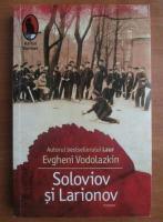 Anticariat: Evgheni Vodolazkin - Soloviov si Larionov