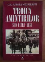 Anticariat: Gh. Jurgea Negrilesti - Troica amintirilor. Sub patru regi