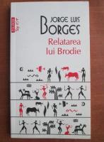 Anticariat: Jorge Luis Borges - Relatarea lui Brodie (Top 10+)