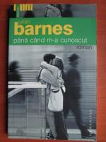 Julian Barnes - Pana cand m-a cunoscut