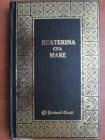 Anticariat: K. Waliszewski - Ecaterina cea Mare. In jurul unui tron