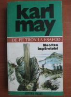Anticariat: Karl May - Opere, volumul 5. De pe tron la esafod. Moartea imparatului