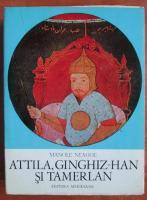Anticariat: Manole Neagoe - Attila, Ginghiz Han si Tamerlan