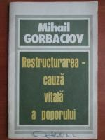 Mihail Gorbaciov - Restructurarea cauza vitala a poporului