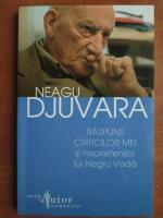 Neagu Djuvara - Raspuns criticilor mei si neprietenilor lui Negru Voda