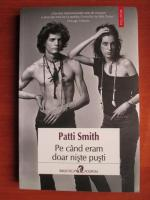 Anticariat: Patti Smith - Pe cand eram doar niste pusti