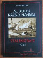 Peter Antill - Al doilea razboi mondial. Stalingrad 1942
