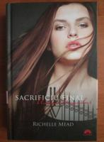 Richelle Mead - Academia vampirilor 6. Sacrificiul final