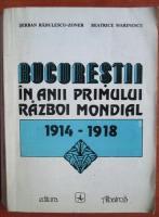 Anticariat: Serban Radulescu Zoner - Bucurestii in anii primului razboi mondial 1941-1918