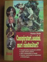 Victor Duta - Conspiratori, asasini, sau mari conducatori?