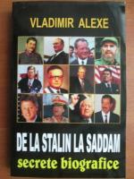 Anticariat: Vladimir Alexe - De la Stalin la Saddam. Secrete biografice