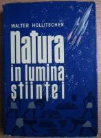 Walter Hollitscher - Natura in lumina stiintei