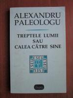 Anticariat: Alexandru Paleologu - Treptele lumii sau calea catre sine