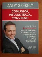 Andy Szekely - Comunica, influenteaza, convinge!
