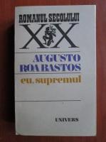 Anticariat: Augusto Roa Bastos - Eu, supremul