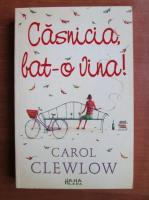 Carol Clewlow - Casnicia bat-o vina!