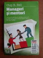 Anticariat: Chip R. Bell - Manageri si mentori