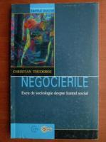 Christian Thuderoz - Negocierile. Eseu de sociologie despre liantul social
